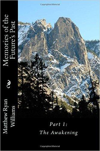 Memories of the Future's Past: Part 1: The Awakening (Chronicles of Memories) (Volume 1)